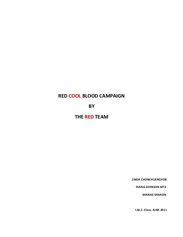 RED COOL BLOOD CAMPAIGN          BY     THE RED TEAM                          LINDA CHONCHUENCHOB                         ...