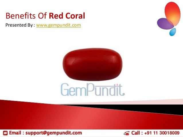Benefits Of Red Coral Presented By : www.gempundit.com  Email : support@gempundit.com  Call : +91 11 30018009