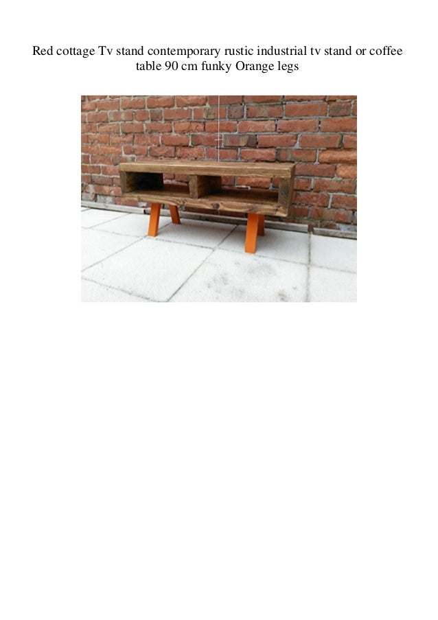 Red cottage Tv stand contemporary rustic industrial tv stand or coffee table 90 cm funky Orange legs