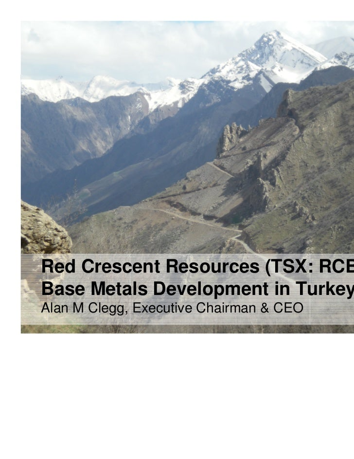 Red Crescent Resources (TSX: RCB)Base Metals Development in TurkeyAlan M Clegg, Executive Chairman & CEO