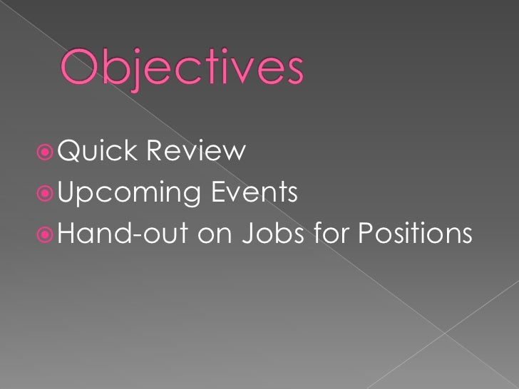 Objectives <br />Quick Review <br />Upcoming Events<br />Hand-out on Jobs for Positions<br />