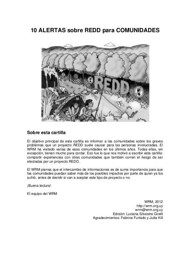 10 ALERTAS sobre REDD para COMUNIDADESSobre esta cartillaEl objetivo principal de esta cartilla es informar a las comunida...