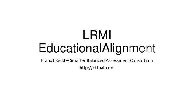 LRMIEducationalAlignmentBrandt Redd – Smarter Balanced Assessment Consortiumhttp://ofthat.com