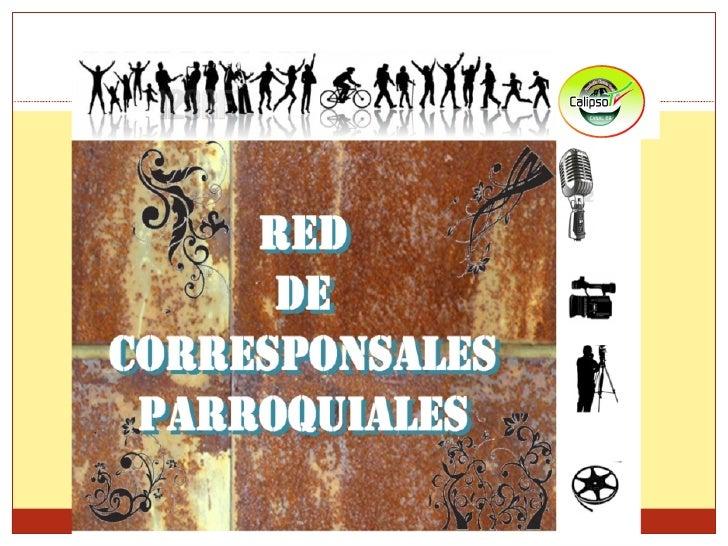 •Desde la Red de Corresponsales Parroquiales Calipso Tv romperemos con la falsa   imparcialidad   informativa             ...