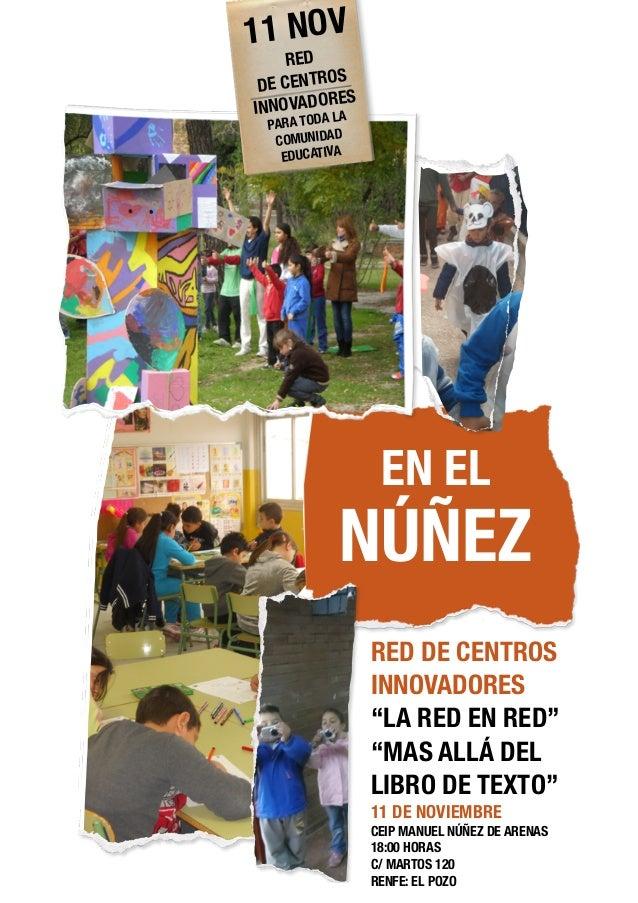 """RED DE CENTROS INNOVADORES """"LA RED EN RED"""" """"MAS ALLÁ DEL LIBRO DE TEXTO"""" 11 DE NOVIEMBRE CEIP MANUEL NÚÑEZ DE ARENAS 18:00..."""