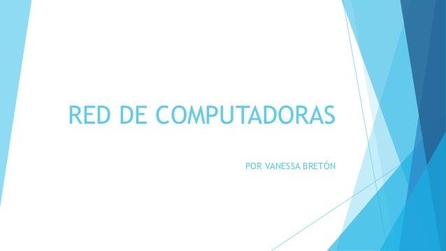 RED DE COMPUTADORAS  POR VANESSA BRETÓN