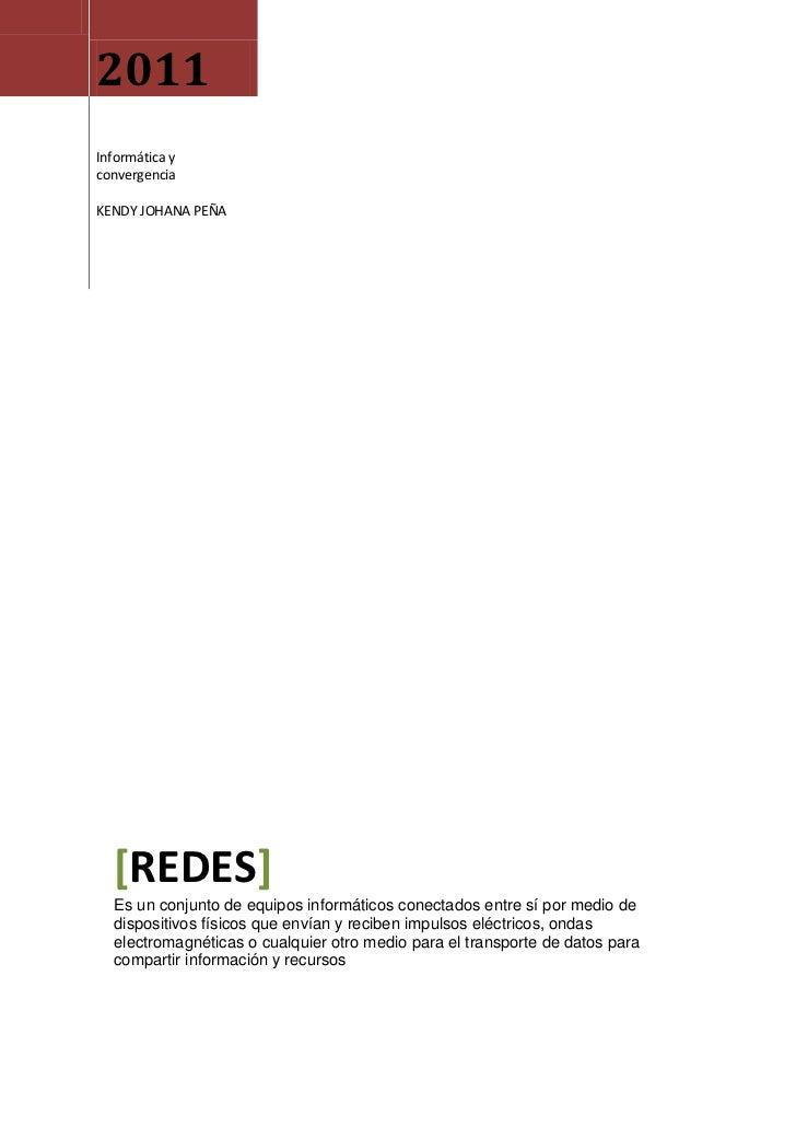 2011Informática yconvergenciaKENDY JOHANA PEÑA  [REDES]  Es un conjunto de equipos informáticos conectados entre sí por me...