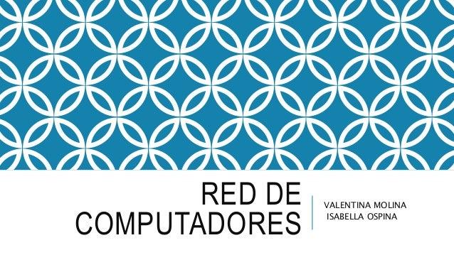 RED DE COMPUTADORES VALENTINA MOLINA ISABELLA OSPINA