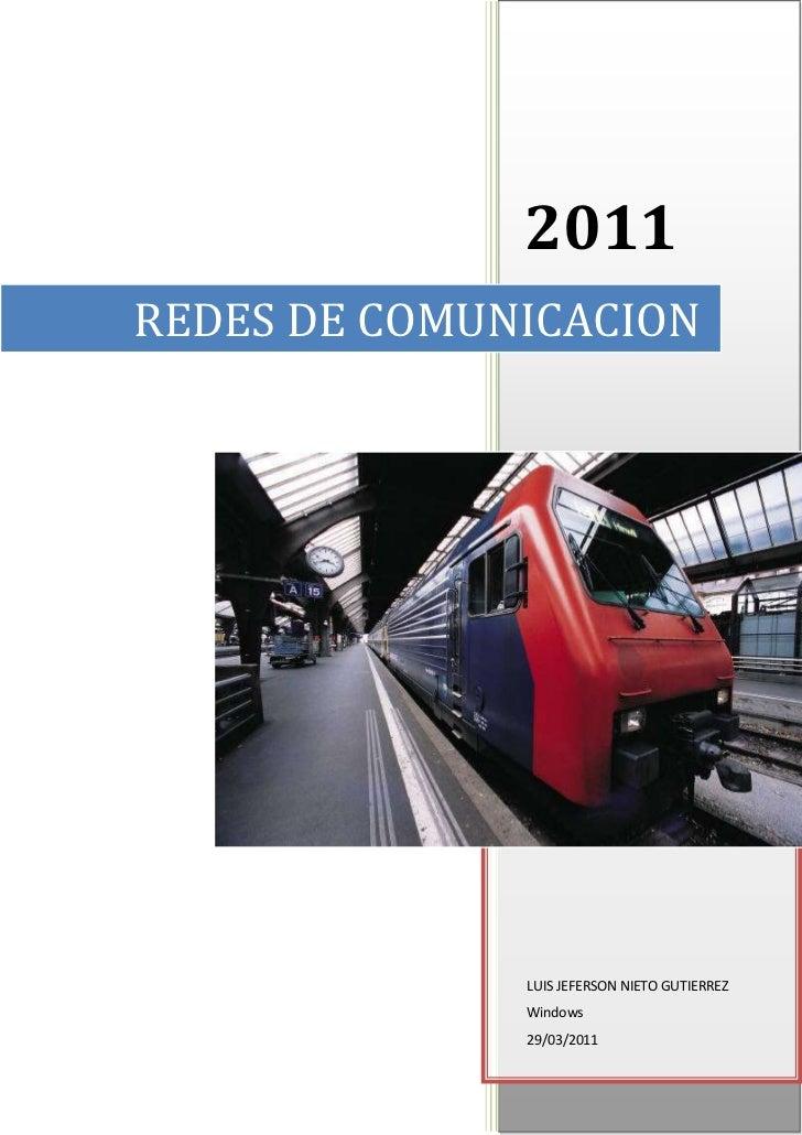 REDES DE COMUNICACION2011LUIS JEFERSON NIETO GUTIERREZWindows 29/03/201120267554263059<br />REDES LAN<br />Tabla de conten...