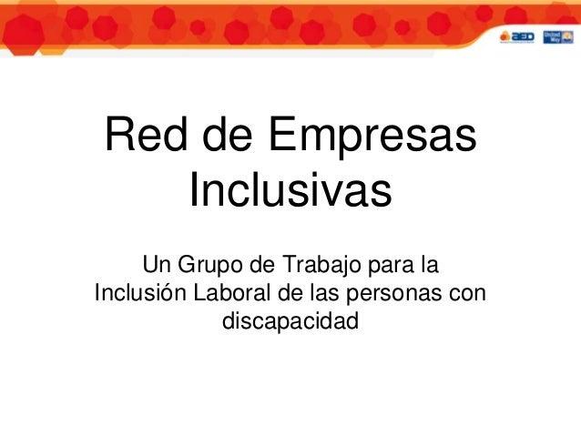 Red de Empresas   Inclusivas     Un Grupo de Trabajo para laInclusión Laboral de las personas con            discapacidad