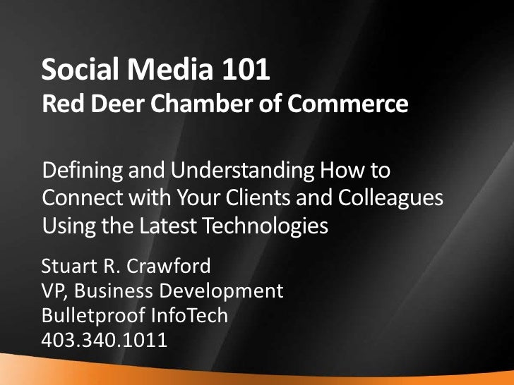 Social Media 101Red Deer Chamber of CommerceDefining and Understanding How to Connect with Your Clients and Colleagues Usi...