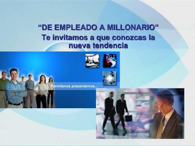 """""""DE EMPLEADO A MILLONARIO""""  Te invitamos a que conozcas la  nueva tendencia"""