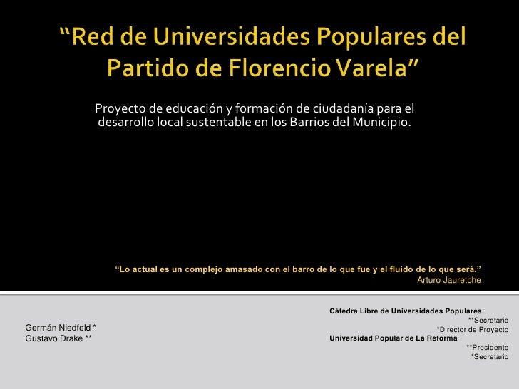 """""""Red de Universidades Populares del Partido de Florencio Varela""""<br />Proyecto de educación y formación de ciudadanía para..."""