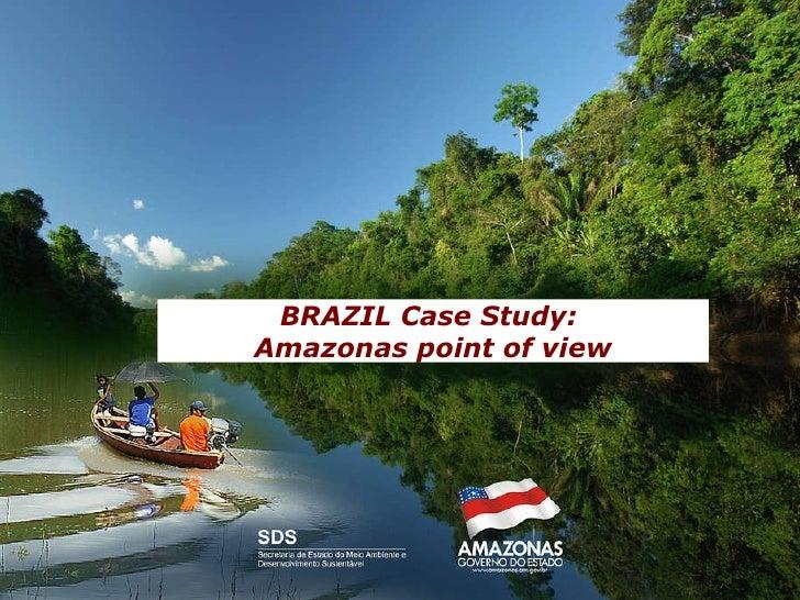 BRAZIL Case Study:  Amazonas point of view