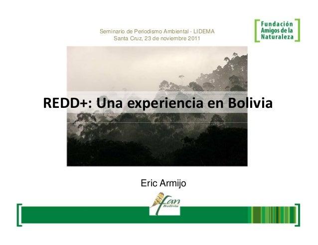 Seminario de Periodismo Ambiental - LIDEMA            Santa Cruz, 23 de noviembre 2011REDD+: Una experiencia en Bolivia   ...