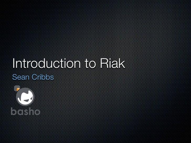 Introduction to Riak Sean Cribbs    basho