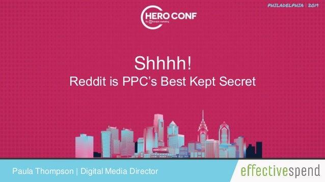 Shhhh! Reddit is PPC's Best Kept Secret Paula Thompson | Digital Media Director