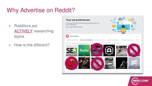 Why Advertise on Reddit? ● Redditors are ACTIVELY researching topics ● How is this different?
