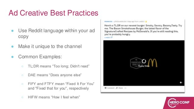 Ad Creative Best Practices ● Use Reddit language within your ad copy ● Make it unique to the channel ● Common Examples: ○ ...