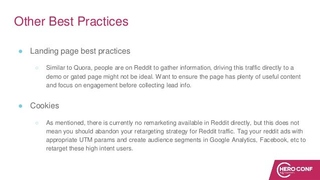 Other Best Practices ● Landing page best practices ○ Similar to Quora, people are on Reddit to gather information, driving...