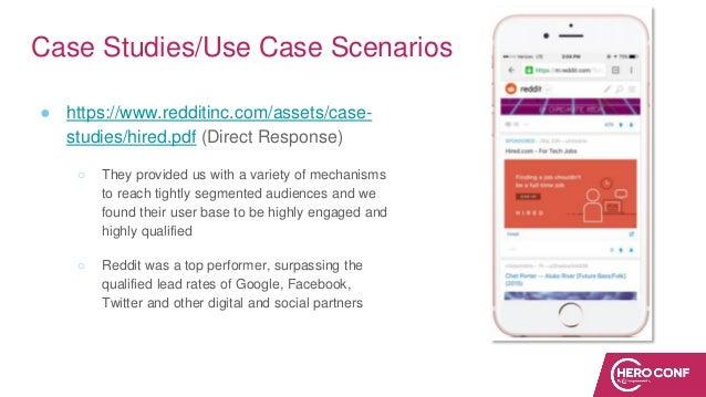 Case Studies/Use Case Scenarios ● https://www.redditinc.com/assets/case- studies/hired.pdf (Direct Response) ○ They provid...