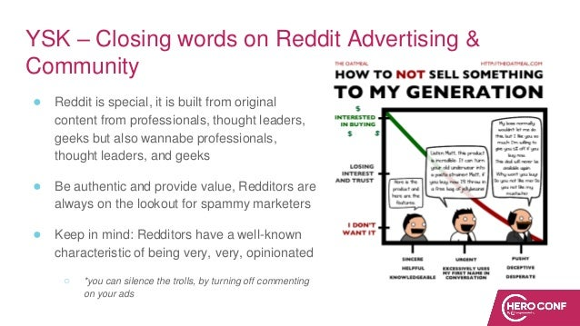 YSK – Closing words on Reddit Advertising & Community ● Reddit is special, it is built from original content from professi...