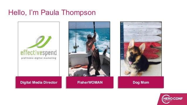 Hello, I'm Paula Thompson Digital Media Director FisherWOMAN Dog Mom