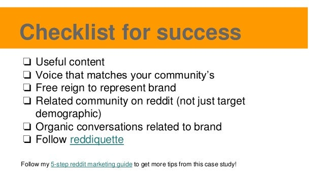 Checklist for success ❏ Useful content ❏ Voice that matches your community's ❏ Free reign to represent brand ❏ Related com...