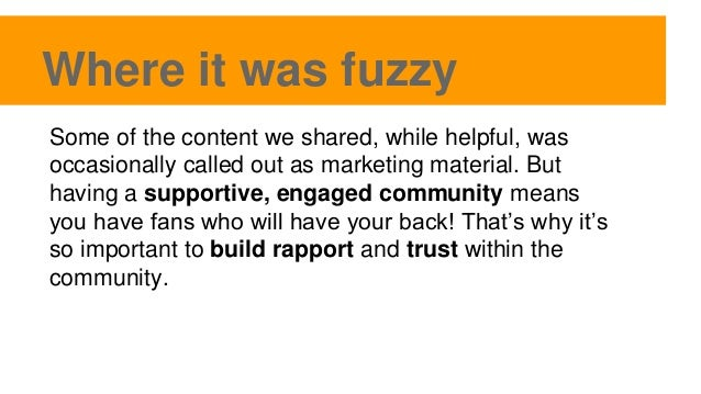 Where it was fuzzy Some of the content we shared, while helpful, was occasionally called out as marketing material. But ha...