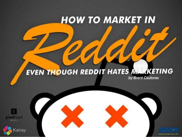 f  Reddit hates (non-reddit) marketers