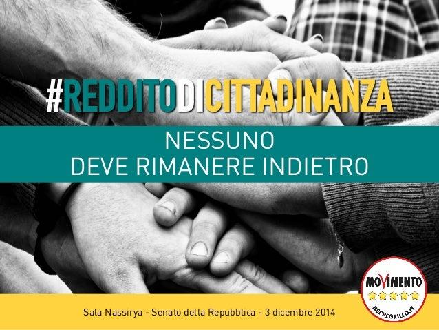#REDDITODICITTADINANZA  NESSUNO  DEVE RIMANERE INDIETRO  Sala Nassirya - Senato della Repubblica - 3 dicembre 2014