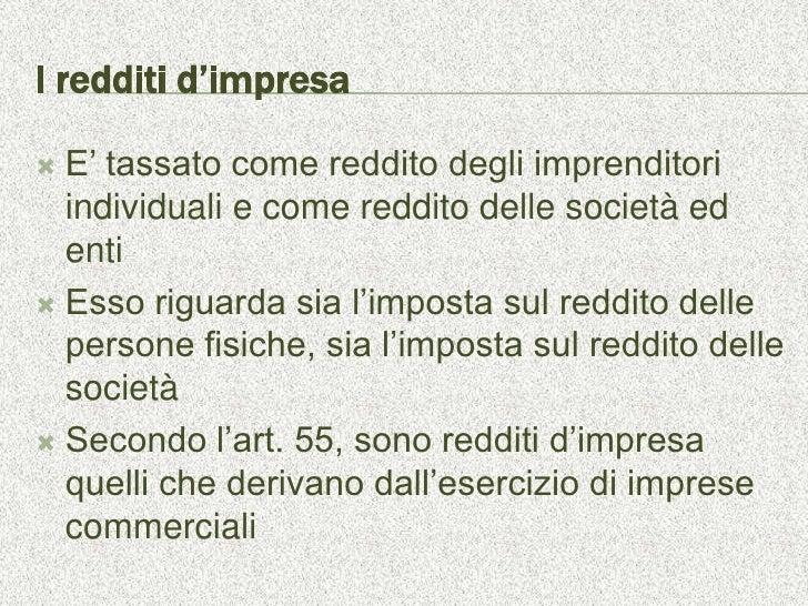 I redditi d'impresa E' tassato come reddito degli imprenditori  individuali e come reddito delle società ed  enti Esso r...