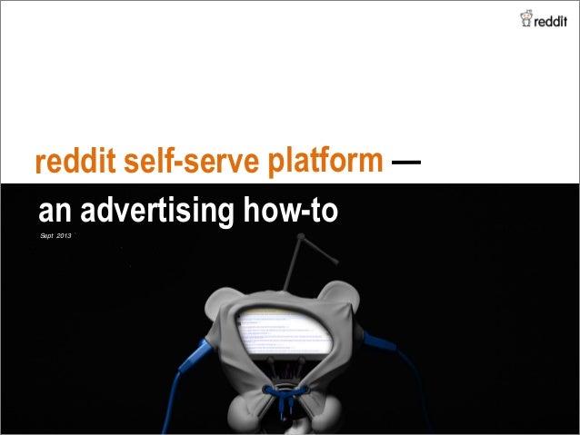 reddit self-serve platform — an advertising how-toSept 2013!