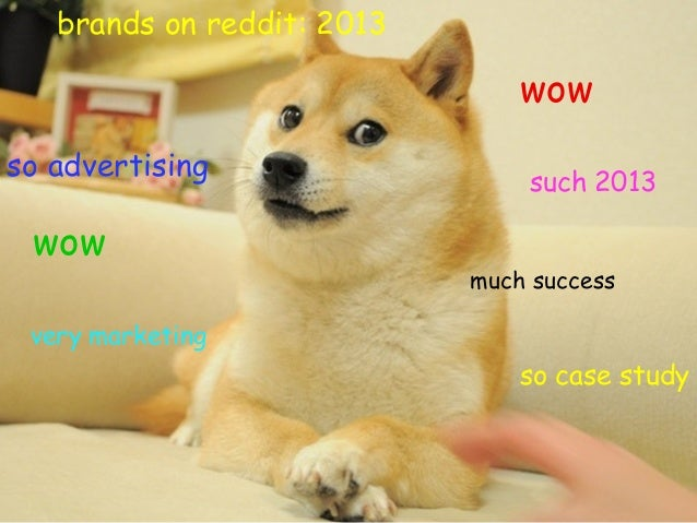 brands on reddit: 2013  wow so advertising  wow  such 2013 much success  very marketing  so case study