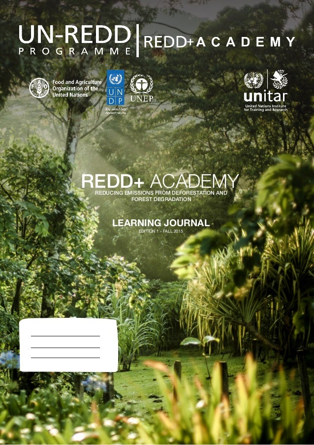 REDD+ ACADEMYREDUCING EMISSIONS FROM DEFORESTATION AND FOREST DEGRADATION LEARNING JOURNAL EDITION 1 - FALL 2015