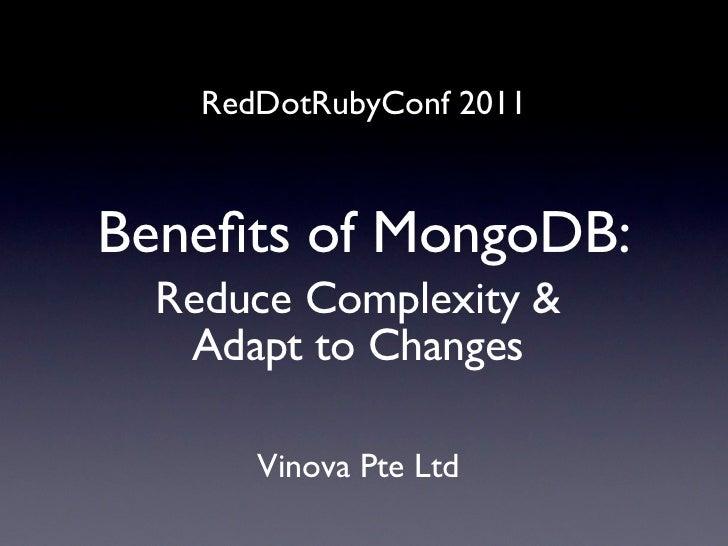 RedDotRubyConf 2011Benefits of MongoDB:  Reduce Complexity &   Adapt to Changes       Vinova Pte Ltd