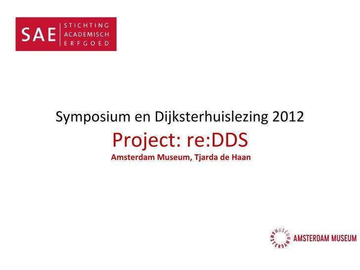 Symposium en Dijksterhuislezing 2012        Project: re:DDS        Amsterdam Museum, Tjarda de Haan