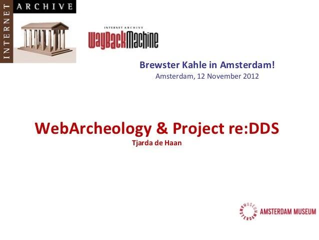 Brewster Kahle in Amsterdam!                 Amsterdam, 12 November 2012WebArcheology & Project re:DDS           Tjarda de...