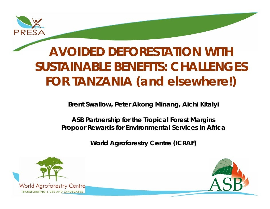 AVOIDED DEFORESTATION WITH SUSTAINABLE BENEFITS: CHALLENGES   FOR TANZANIA (and elsewhere!)      Brent Swallow, Peter Akon...