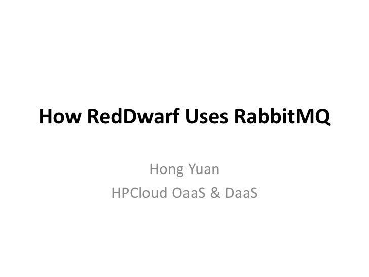 How RedDwarf Uses RabbitMQ           Hong Yuan      HPCloud OaaS & DaaS