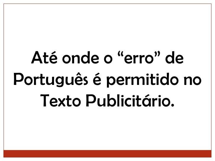 """Até onde o """"erro"""" de Português é permitido no Texto Publicitário.<br />"""