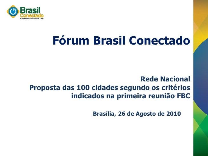 Fórum Brasil Conectado                                 Rede Nacional Proposta das 100 cidades segundo os critérios        ...