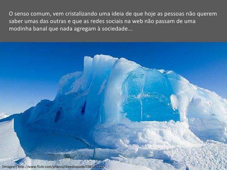 O senso comum, vem cristalizando uma ideia de que hoje as pessoas não querem   saber umas das outras e que as redes sociai...