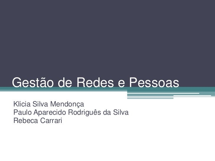 Gestão de Redes e PessoasKlicia Silva MendonçaPaulo Aparecido Rodriguês da SilvaRebeca Carrari