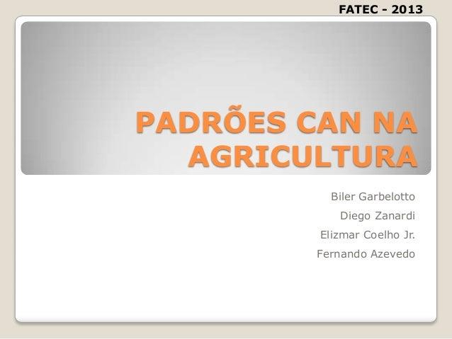 PADRÕES CAN NAAGRICULTURABiler GarbelottoDiego ZanardiElizmar Coelho Jr.Fernando AzevedoFATEC - 2013