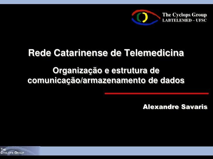 The Cyclops Group                             LABTELEMED – UFSCRede Catarinense de Telemedicina     Organização e estrutur...