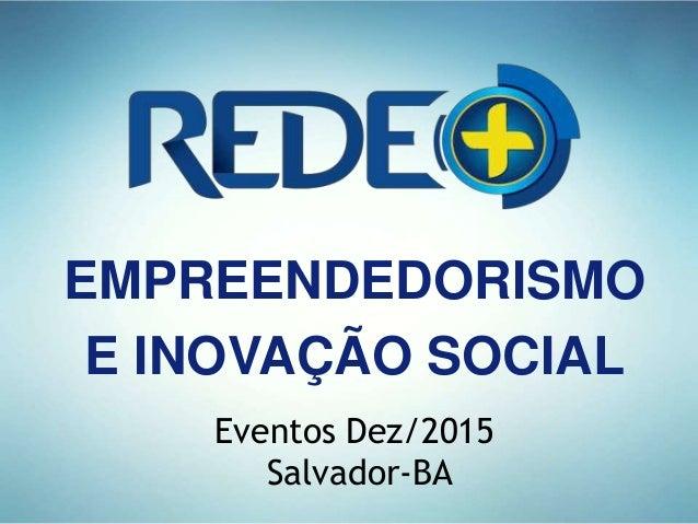 EMPREENDEDORISMO E INOVAÇÃO SOCIAL Eventos Dez/2015 Salvador-BA