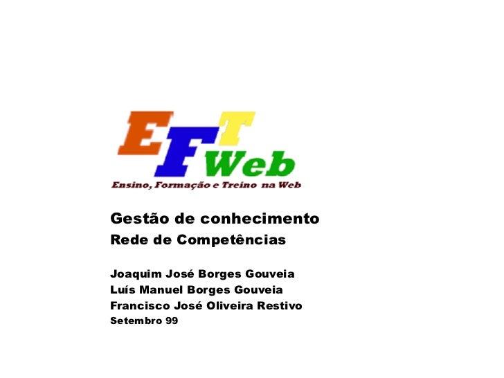 Gestão de conhecimento  Rede de Competências Joaquim José Borges Gouveia Luís Manuel Borges Gouveia Francisco José Oliveir...