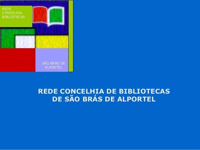 REDE CONCELHIA DE BIBLIOTECAS DE SÃO BRÁS DE ALPORTEL REDE CONCELHIA BIBLIOTECAS SÃO BRÁS DE ALPORTEL