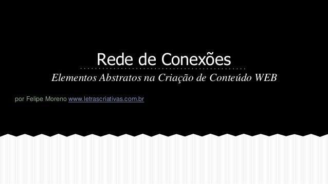 Rede de Conexões Elementos Abstratos na Criação de Conteúdo WEB por Felipe Moreno www.letrascriativas.com.br